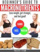 Beginner's guide to macronutrients ebook by Yossif Etok