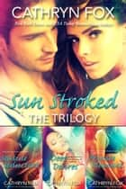 Sun Stroked Trilogy - Seaside Seduction, Deep Desires, Private Pleasure ebook by Cathryn Fox