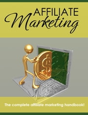 Affiliate Marketing - The Complete Affiliate Marketing Handbook ebook by Thrivelearning Institute Library