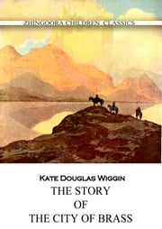 The Story Of The City Of Brass ebook by Kate Douglas Wiggin
