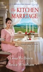 The Kitchen Marriage ebook by Gina Welborn, Becca Whitham