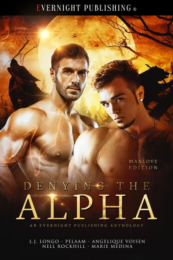 Denying the Alpha: Manlove Edition ebook by Angelique Voisen,L.J. Longo,Pelaam,Nell Rockhill,Marie Medina