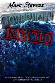 Marc Stevens' Government: Indicted ebook by Marc Stevens