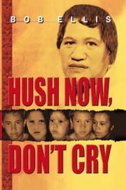 HUSH NOW, DON¡¦T CRY ebook by Bob Ellis