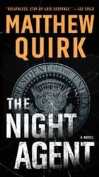The Night Agent - A Novel ebook by Matthew Quirk