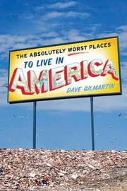 The Absolutely Worst Places to Live in America ebook by Dave Gilmartin