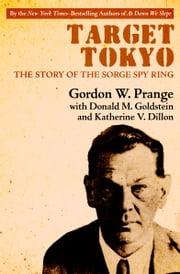 Target Tokyo - The Story of the Sorge Spy Ring ebook by Donald M. Goldstein, Katherine V. Dillon, Gordon Prange