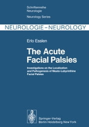 The Acute Facial Palsies - Investigations on the Localization and Pathogenesis of Meato-Labyrinthine Facial Palsies ebook by U. Fisch,Erlo Esslen