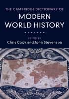 The Cambridge Dictionary of Modern World History ebook by Chris Cook, John  Stevenson