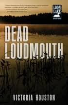 Dead Loudmouth ebook by Victoria Houston