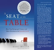 A Seat At The Table: How Top Salespeople Connect And Drive Decisions At The Executive Level ebook by Marc Miller