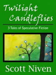 Twilight Candleflies: 3 Tales of Speculative Fiction ebook by Scott Niven