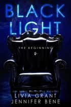 Black Light: The Beginning ebook by Livia Grant, Jennifer Bene
