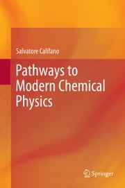 Pathways to Modern Chemical Physics ebook by Salvatore Califano