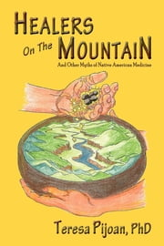 Healers on the Mountain - and Other Myths of Native American Medicine ebook by Teresa Pijoan PhD