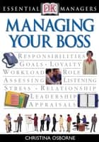 DK Essential Managers: Managing Your Boss ebook by Christina Osborne