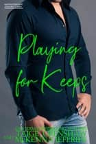 Playing for Keeps - Zander Oaks, #13 ebook by Taige Crenshaw, McKenna Jeffries