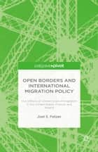 Open Borders and International Migration Policy - The Effects of Unrestricted Immigration in the United States, France, and Ireland ebook by J. Fetzer