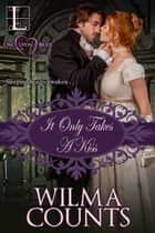 It Only Takes a Kiss ebook by Wilma Counts