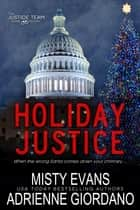 Holiday Justice ebook by Adrienne Giordano, Misty Evans