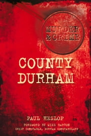 Murder & Crime: County Durham ebook by Paul Heslop