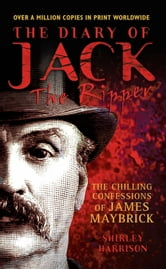The Diary of Jack the Ripper - The Chilling Confessions of James Maybrick ebook by Shirley Harrison