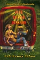 Pure Orange Sunshine - A True Tale of Peace, Love, and Misunderstanding ebook by