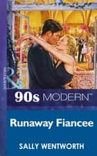 Runaway Fiancee (Mills & Boon Vintage 90s Modern) ebook by Sally Wentworth