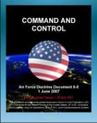 Air Force Doctrine Document 6-0: Command and Control - C2 Processes, Planning, Technology, Training, Transfer of Forces and Command Authority ebook by Progressive Management