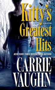 Kitty's Greatest Hits ebook by Carrie Vaughn