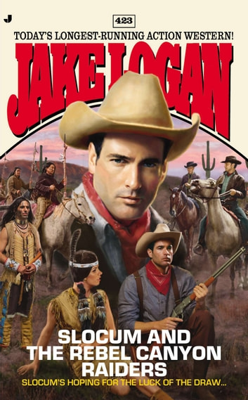 Slocum 423 - Slocum and the Rebel Canyon Raiders ebook by Jake Logan
