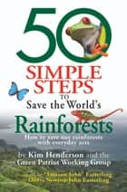 50 Simple Steps to Save the World's Rainforests ebook by Kim Henderson,The Green Patriot Working Group