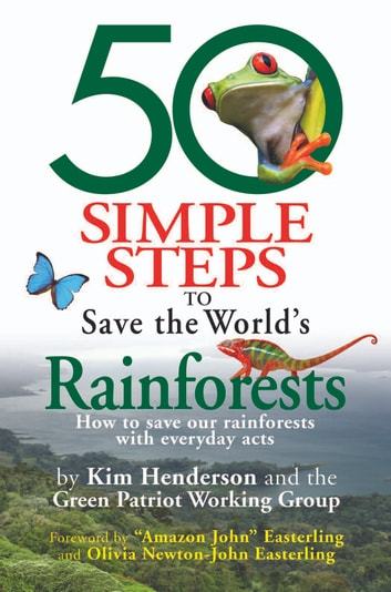 50 Simple Steps to Save the World's Rainforests - How to Save Our Rainforests with Everyday Acts ebook by Kim Henderson