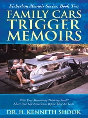 Family Cars Trigger Memoirs - Write Your Memoirs by Thinking Small! Share Your Life Experiences Before They Are Lost! ebook by Dr. H. Kenneth Shook