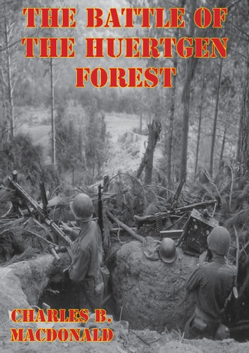 The Battle Of The Huertgen Forest [Illustrated Edition] ebook by Charles Brown MacDonald
