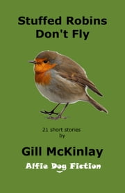 Stuffed Robins Don't Fly ebook by Gill McKinlay
