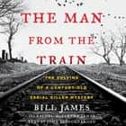 The Man from the Train - The Solving of a Century-Old Serial Killer Mystery audiobook by Bill James, Rachel McCarthy James