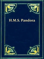 Voyage of H.M.S. 'Pandora' Despatched to Arrest the Mutineers of the 'Bounty' in the South Seas, 1790-91 [Illustrated] ebook by Edward Edwards,George Hamilton