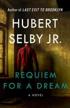 Requiem for a Dream - A Novel ebook by Hubert Selby Jr.