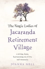 The Single Ladies of Jacaranda Retirement Village ebook by Joanna Nell