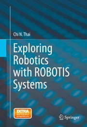 Exploring Robotics with ROBOTIS Systems ebook by Chi N. Thai