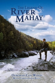 The Legend of River Mahay - Story of love, survival and triumph over adversity ebook by Deborah Wood