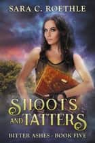 Shoots and Tatters ebook by Sara C Roethle
