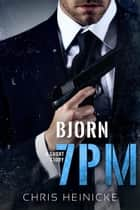 7PM - Bjorn - 7PM, #6 ebook by Chris Heinicke