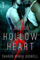 A Not So Hollow Heart ebook by Sharon Maria Bidwell