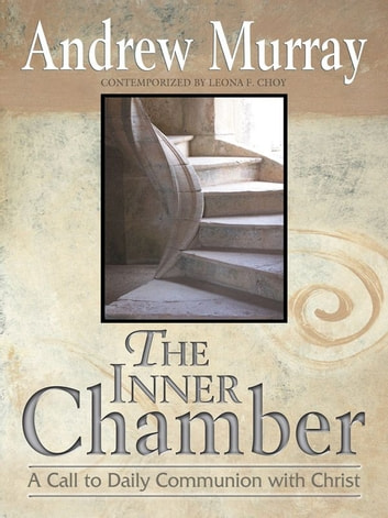 The Inner Chamber - A Call to Daily Communion with Christ ebook by Andrew  Murray