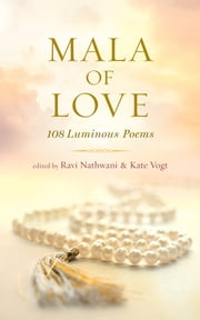 Mala of Love - 123 Luminous Poems ebook by Ravi Nathwani,Kate Vogt