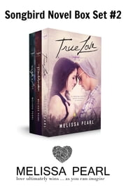 A Songbird Novel Box Set (True Love, Troublemaker, Rough Water) ebook by Melissa Pearl