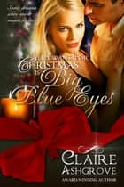 All I Want For Christmas...Is Big Blue Eyes eBook by Claire Ashgrove