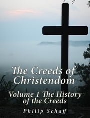The Creeds of Christendom: Volume 1 The History of Creeds ebook by Philip Schaff
